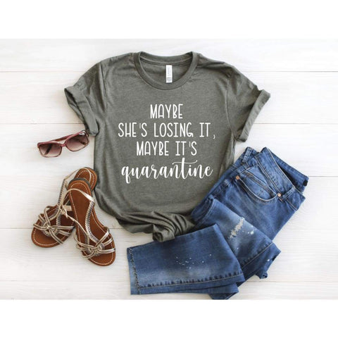 Maybe She's Losing It Maybe It's Quarantine Mom Life Quarantined Shirt - Simply Crafty