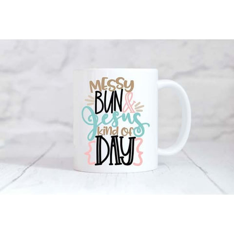 Messy Bun And Jesus Kind Of Day Coffee Mug - Simply Crafty