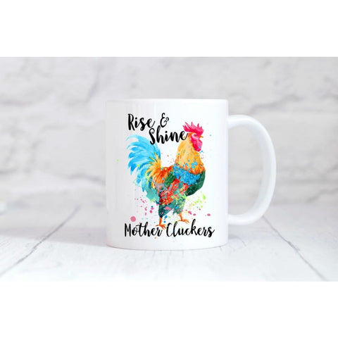 Rise And Shine Mother Cluckers Coffee Mug - Simply Crafty