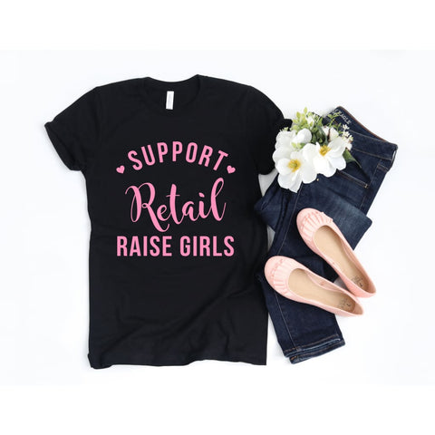 Support Retail Raise Girls Girl Mom of Girls Mom Life Mother's Day Shirt - Simply Crafty