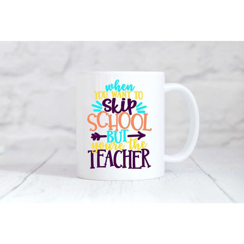 When You Want To Skip School But You're The Teacher Coffee Mug - Simply Crafty
