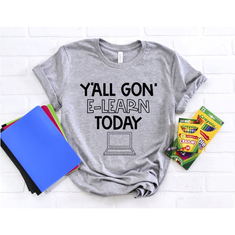 Y'all Gon E-Learn Today Funny Teacher Home School Back to School Shirt - Simply Crafty