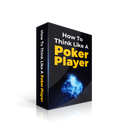 How To Think Like a Poker Player