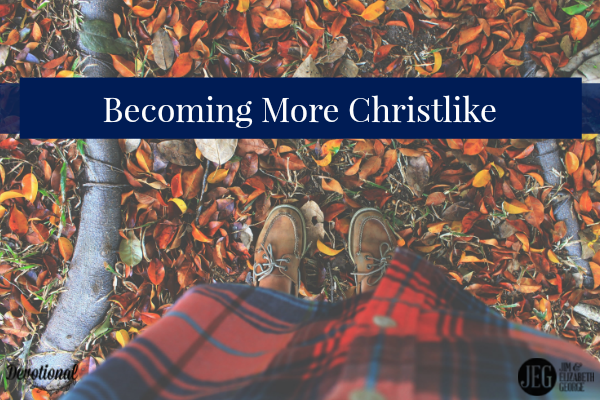 How Can I Become More Christlike?