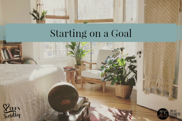 Teen Tuesday – How to Get Started on a Goal