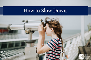 How to Slow Down - Teen Tuesday