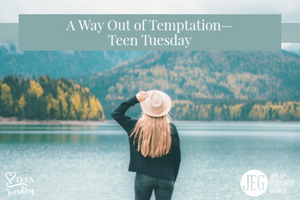 A Way Out of Temptation—Teen Tuesday by Elizabeth George