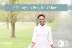 6 Things to Pray for Others