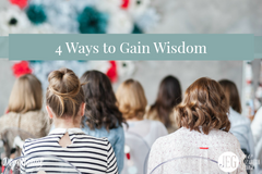 4 Ways to Gain Wisdom