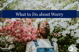 What to Do about Worry