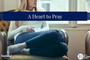 Cultivating A Heart Committed to Prayer