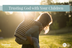 Trusting God with Your Children