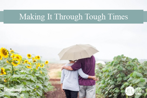 Making It Through Tough Times by Jim and Elizabeth George
