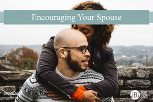 Encouraging Your Spouse by Jim and Elizabeth George