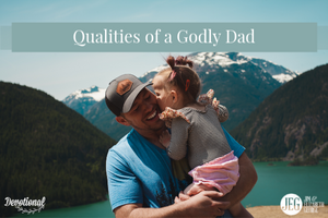 Qualities of a Godly Dad by Jim George