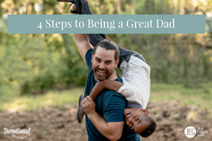 4 Steps to Being a Great Dad