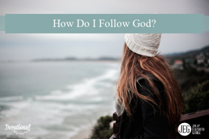 How Do I Follow God?
