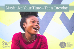 How to Maximize Your Time—Teen Tuesday