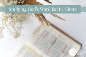 Studying God's Word Isn't a Chore by Elizabeth George