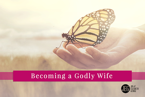 Becoming a Godly Wife