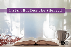 Listen, But Don't Be Silenced