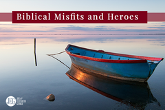 Biblical Misfits and Heroes