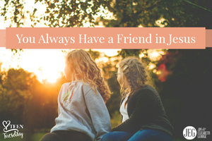 A Friend in Jesus - Teen Tuesday