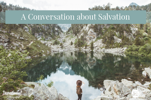 A Conversation about Salvation by Jim George