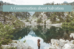 A Conversation about Salvation