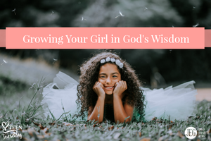 Teen Tuesday – Growing Your Girl In God's Wisdom