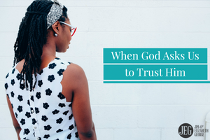 When God Asks Us to Trust Him