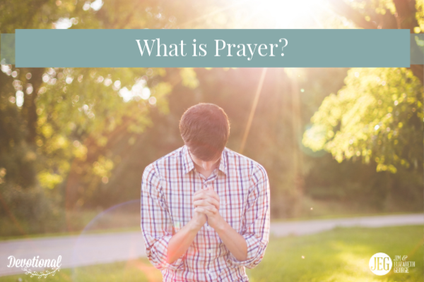 What Is Prayer? by Jim George