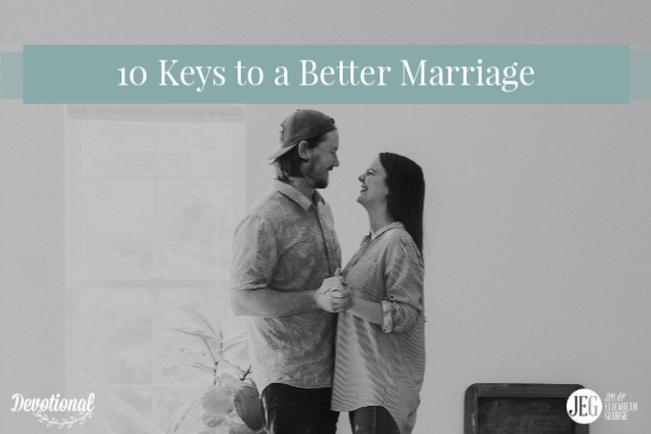 10 Keys to a Better Marriage by Elizabeth George and Jim George