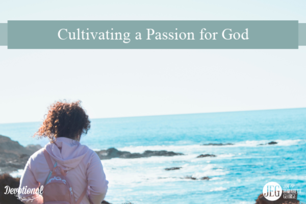 Cultivating a Passion for God by Elizabeth George