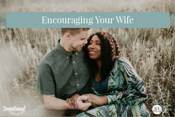 Encouraging Your Wife