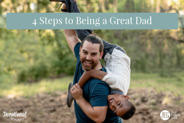4 Steps to Being a Great Dad by Jim George