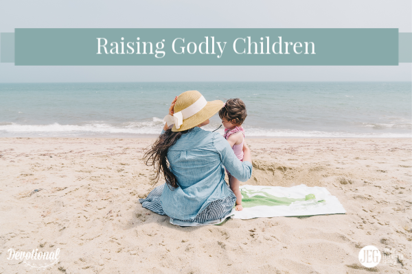 Raising Godly Children by Eilzabeth George and Jim George