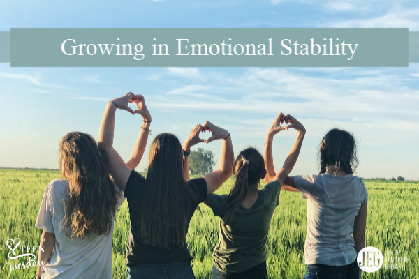 Growing in Emotional Stability — Teen Tuesday by Elizabeth George