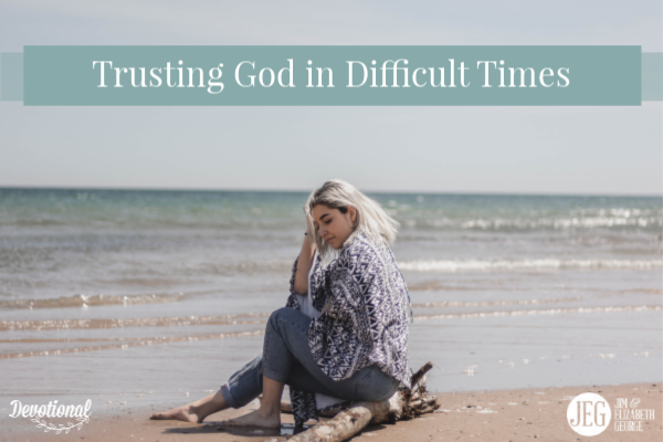 how-to trust-God-in-difficult-times elizabeth-george