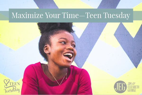 How to Maximize Your Time—Teen Tuesday devotion by Elizabeth George