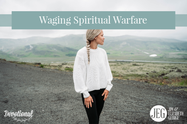 Waging Spiritual Warfare by Elizabeth George