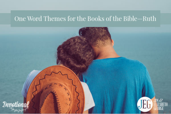 One Word Themes for the Books of the Bible—Ruth by Elizabeth George