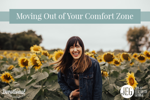 Moving Out of Your Comfort Zone by Elizabeth George