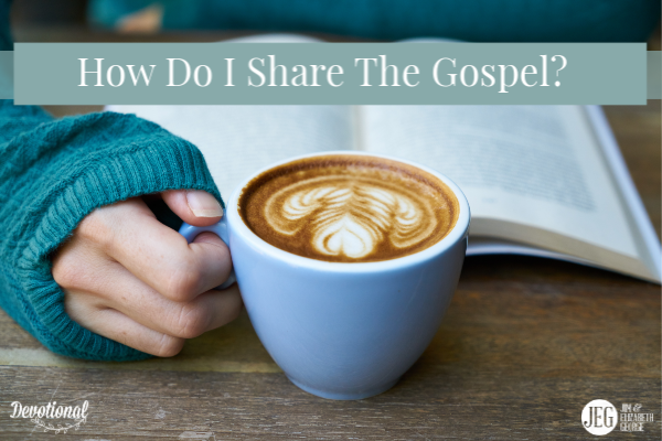 How Do I Share the Gospel by Elizabeth George