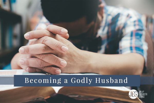 Becoming a Godly Husband Jim and Elizabeth George