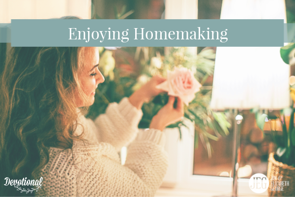 Enjoying-homemaking elizabeth-george