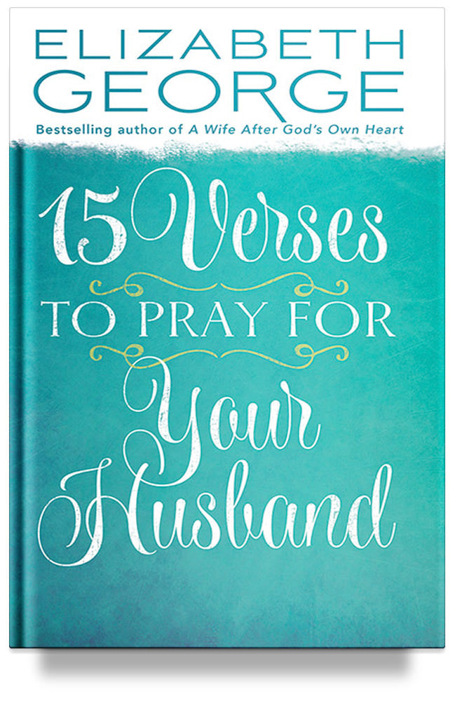 15 Verses to Pray for Your Husband by Elizabeth George