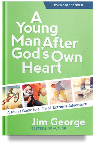 A Young Man After God's Own Heart: Turn Your Life into an Extreme Adventure by Jim George