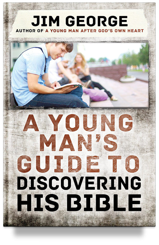 A Young Man's Guide to Discovering His Bible by Jim George