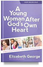 A Young Woman After God's Own Heart: A Teen's Guide to Friends, Faith, Family, and the Future By Elizabeth George